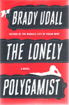 The Lonely Polygamist: A Novel by Brady Udall