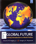 The Global Future: A Brief Introduction to World Politics by Charles W. Kegley Jr. and Gregory A. Raymond
