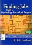 Finding Jobs with a Psychology Bachelor's Degree: Expert Advice for Launching Your Career by R. Eric Landrum