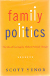 Family Politics: The Idea of Marriage in Modern Political Thought by Scott Yenor