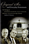 Original Sin and Everyday Protestants: The Theology of Reinhold Niebuhr, Billy Graham, and Paul Tillich in an Age of Anxiety by Andrew S. Finstuen