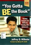 You Gotta BE the Book: Teaching Engaged and Reflective Reading with Adolescents by Jeffrey D. Wilhelm
