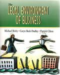 The Legal Environment of Business by Michael B. Bixby, Caryn Beck-Dudley, and Patrick J. Cihon