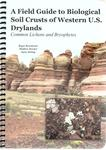 A Field Guide to Biological Soil Crusts of Western U.S. Drylands: Common Lichens and Bryophytes by Roger Rosentreter, Matthew Bowker, and Jayne Belnap