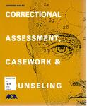 Correctional Assessment, Casework and Counseling by Anthony Walsh