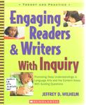 Engaging Readers and Writers with Inquiry: Promoting Deep Understandings in Language Arts and the Content Areas with Guiding Questions by Jeffrey D. Wilhelm