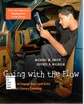 Going with the Flow: How to Engage Boys (and Girls) in Their Literacy Learning by Michael W. Smith and Jeffrey D. Wilhelm