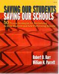 Saving our Students, Saving our Schools : 50 Proven Strategies for Revitalizing At-Risk Students and Low-Performing Schools by Robert D. Barr and William H. Parrett