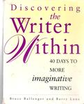 Discovering the Writer Within: 40 Days to More Imaginative Writing by Bruce Ballenger and Barry Lane