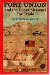 Fort Union and the Upper Missouri Fur Trade by Barton H. Barbour