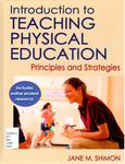 Introduction to Teaching Physical Education: Principles and Strategies by Jane M. Shimon