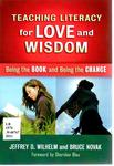 Teaching Literacy for Love and Wisdom: Being the Book and Being the Change by Jeffrey D. Wilhelm and Bruce Novak