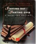 Starting Out or Starting Over: A Guide for Writing by Karen S. Uehling