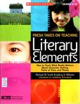 Fresh Takes on Teaching Literary Elements: How to Teach What Really Matters About Character, Setting, Point of View, and Theme by Michael W. Smith and Jeffrey D. Wilhelm