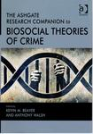 The Ashgate Research Companion to Biosocial Theories of Crime by Kevin M. Beaver and Anthony Walsh