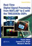 Real-Time Digital Signal Processing from MATLAB<sup>®</sup> to C with the TMS320C6x DSPs by Thad B. Welch, Cameron H. G. Wright, and Michael G. Morrow