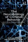 The Neurobiology of Criminal Behavior: Gene-Brain-Culture Interaction by Anthony Walsh and Jonathan D. Bolen