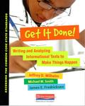 Get it Done!: Writing and Analyzing Informational Texts to Make Things Happen by Jeffrey D. Wilhelm, Michael W. Smith, and James E. Fredricksen
