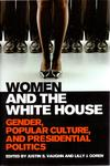 Women and the White House: Gender, Popular Culture, and Presidential Politics by Justin S. Vaughn and Lilly J. Goren