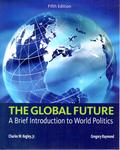 Global Future: A Brief Introduction to World Politics by Charles W. Kegley Jr. and Gregory A. Raymond