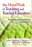 The Moral Work of Teaching and Teacher Education: Preparing and Supporting Practitioners by Matthew N. Sanger and Richard Osguthorpe
