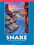SNAKE: The Plain and Its People by E. B. Bentley, Bill Bonnichsen, John C. Freemuth, Bill Hackett, Glenn Oakley, F. Ross Peterson, Mark G. Plew, Todd Shallat, and Steve Stuebner
