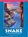 SNAKE: The Plain and Its People by E. B. Bentley, Bill Bonnichsen, John C. Freemuth, Bill Hackett, Glenn Oakley, F. Ross Peterson, Mark G. Plew, Todd Shallat, and Steve Stuebner