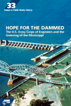 Hope for the Dammed: The U.S. Army Corps of Engineers and the Greening of the Mississippi by Todd Shallat