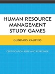 Human Resource Management Study Games: Certification Prep and Refresher by Gundars Kaupins