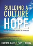Building a Culture of Hope: Enriching Schools with Optimism and Opportunity by Robert D. Barr and Emily L. Gibson