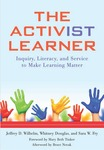 The Activist Learner: Inquiry, Literacy, and Service to Make Learning Matter by Jeffrey D. Wilhelm, Whitney Douglas, and Sara W. Fry