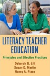 Literacy Teacher Education: Principles and Effective Practices by Deborah G. Litt, Susan D. Martin, and Nancy A. Place