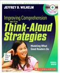 Improving Comprehension with Think-Aloud Strategies: Modeling What Good Readers Do by Jeffrey D. Wilhelm