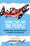 Rivers, Fish, and the People: Tradition, Science, and Historical Ecology of Fisheries in the American West by Pei-Lin Yu