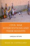 Civil War Interventions and Their Benefits: Unequal Return by Isaac M. Castellano