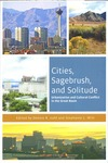 Cities, Sagebrush, and Solitude: Urbanization and Cultural Conflict in the Great Basin by Dennis R. Judd and Stephanie L. Witt