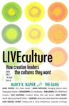 LIVEculture: How Creative Leaders Grow the Cultures They Want by Nancy K. Napier, Jamie Cooper, Mark Hofflund, Don Kemper, Bob Lokken, Rich Raimondi, Gary Raney, Leon Rice, and John Michael Schert
