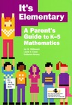 It's Elementary: A Parent's Guide to K-5 Mathematics by Joy W. Whitenack, Laurie O. Cavey, and Catherine Henney