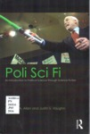 Poli Sci Fi: An Introduction to Political Science Through Science Fiction by Michael A. Allen and Justin S. Vaughn