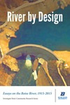 River by Design: Essays on the Boise River, 1915-2015 by Todd Shallat (editor), Colleen Brennan (editor), Mike Medberry (editor), Roy V. Cuellar, Richard Martinez, Erin Nelson, Travis Armstrong, Doug Copsey, Sheila Spangler, Emily Berg, Dean Gunderson, and Michael Gosney