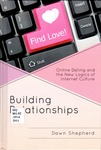 Building Relationships: Online Dating and the New Logics of Internet Culture by Dawn Shepherd