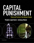 Capital Punishment: Theory and Practice of the Ultimate Penalty by Virginia Leigh Hatch and Anthony Walsh