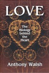 Love: The Biology Behind the Heart by Anthony Walsh