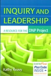 Inquiry and Leadership: A Resource for the DNP Project by Kathy Reavy