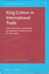 King Cotton in International Trade: The Political Economy of Dispute Resolution at the WTO by Meredith A. Taylor Black