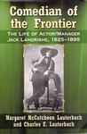 Comedian of the Frontier: The Life of Actor/Manager Jack Langrishe, 1825-1895 by Margaret McCutcheon Lauterbach and Charles E. Lauterbach