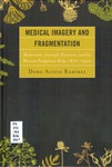 Medical Imagery and Fragmentation: Modernism, Scientific Discourse, and the Mexican/Indigenous Body, 1870-1940s by Dora Alicia Ramírez