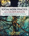 Social Work Practice with Older Adults: An Actively Aging Framework for Practice by Jill M. Chonody and Barbra Teater