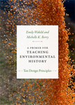 A Primer for Teaching Environmental History: Ten Design Principles