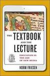 The Textbook and the Lecture: Education in the Age of New Media by Norman Friesen